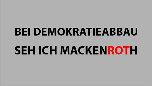 Bei Demokratieabbau seh ich MackenROTh